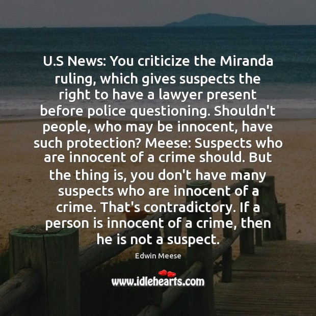 U.S News: You criticize the Miranda ruling, which gives suspects the Crime Quotes Image