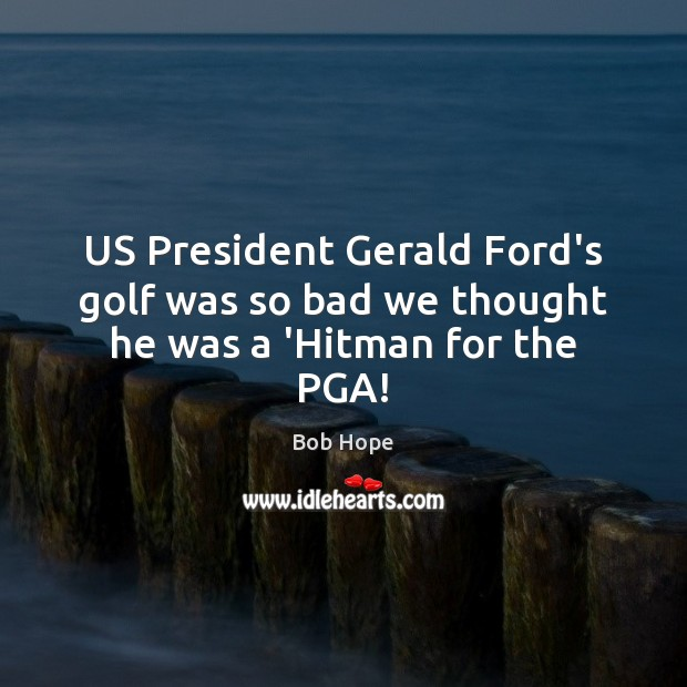 Image, US President Gerald Ford's golf was so bad we thought he was a 'Hitman for the PGA!