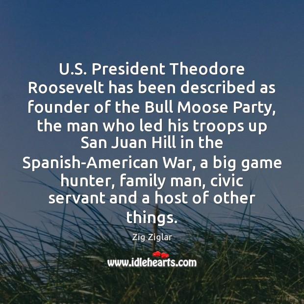 U.S. President Theodore Roosevelt has been described as founder of the Zig Ziglar Picture Quote