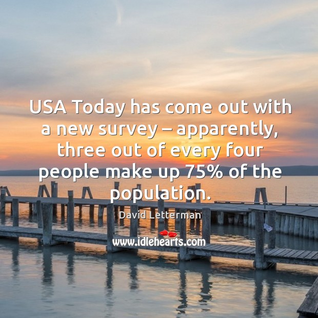 Image, Usa today has come out with a new survey – apparently, three out of every four people make up 75% of the population.