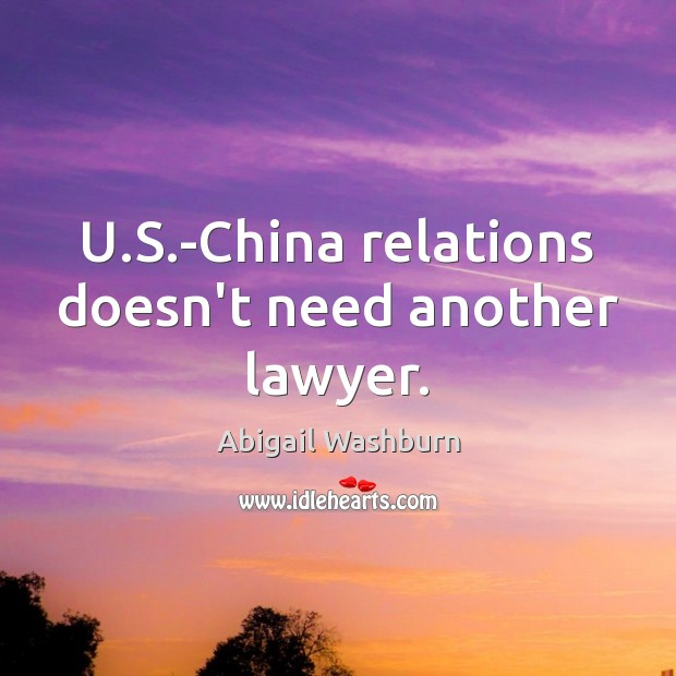 Image, U.S.-China relations doesn't need another lawyer.