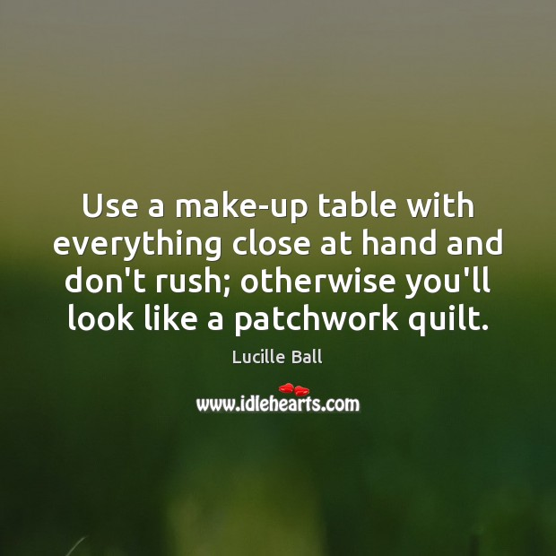 Use a make-up table with everything close at hand and don't rush; Image