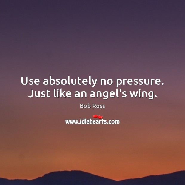 Image, Use absolutely no pressure. Just like an angel's wing.