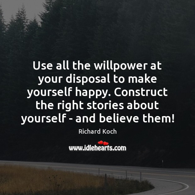 Image, Use all the willpower at your disposal to make yourself happy. Construct