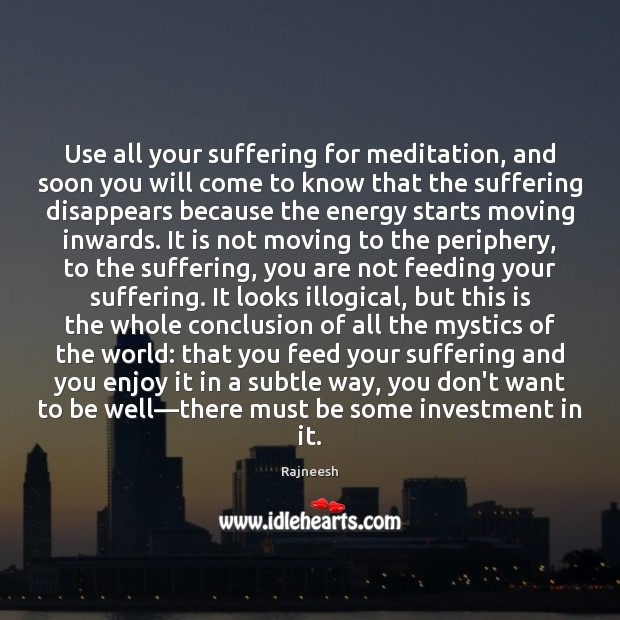 Image, Use all your suffering for meditation, and soon you will come to