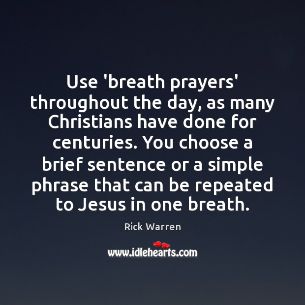 Use 'breath prayers' throughout the day, as many Christians have done for Rick Warren Picture Quote