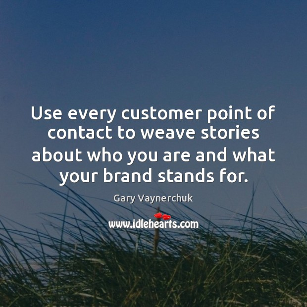 Use every customer point of contact to weave stories about who you Image