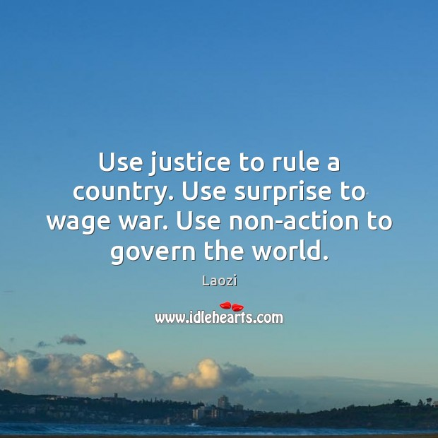 Image, Use justice to rule a country. Use surprise to wage war. Use