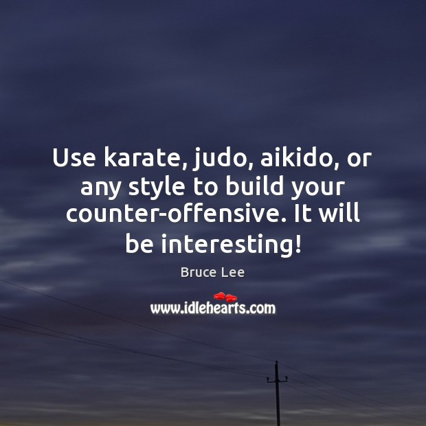 Image, Use karate, judo, aikido, or any style to build your counter-offensive. It