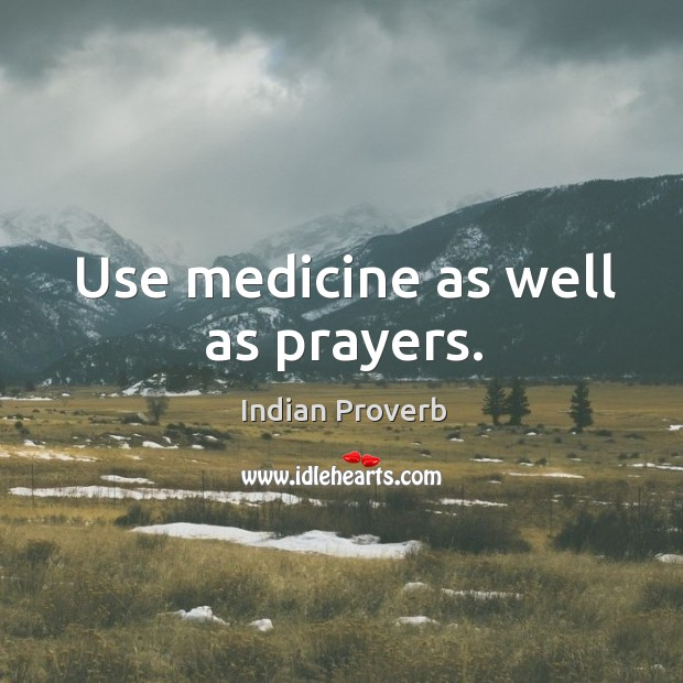 Use medicine as well as prayers. Indian Proverbs Image