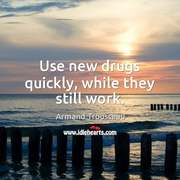 Image, Use new drugs quickly, while they still work.