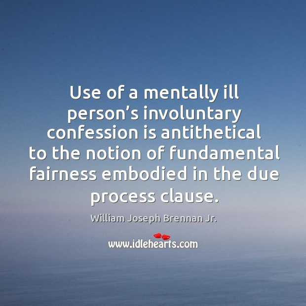 Image, Use of a mentally ill person's involuntary confession is antithetical to the notion of fundamental