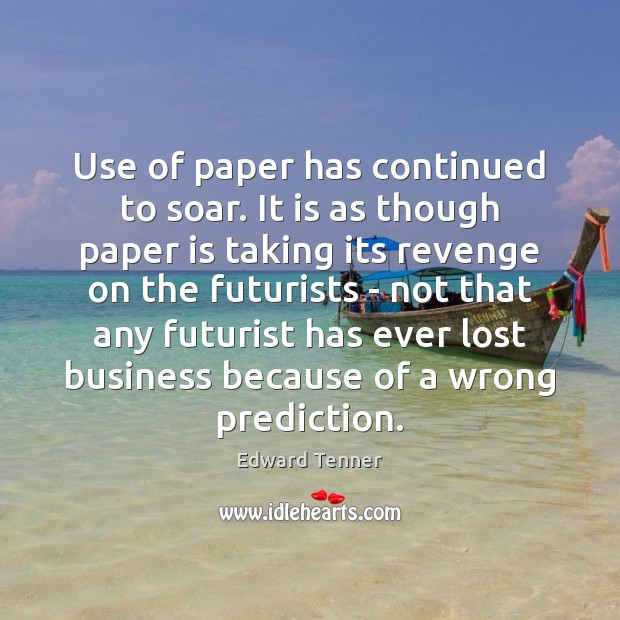 Use of paper has continued to soar. It is as though paper Image