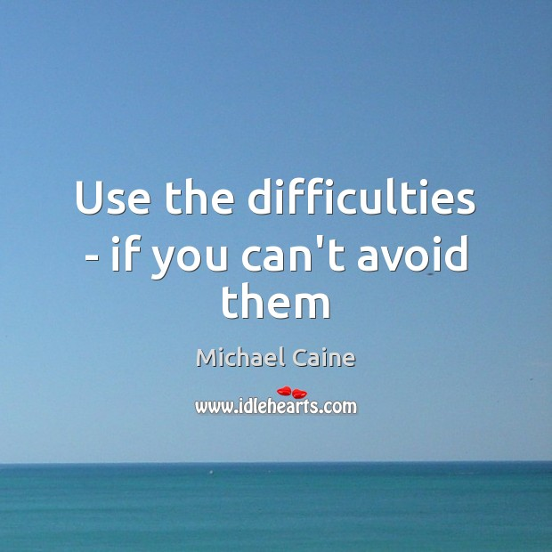Image, Use the difficulties – if you can't avoid them