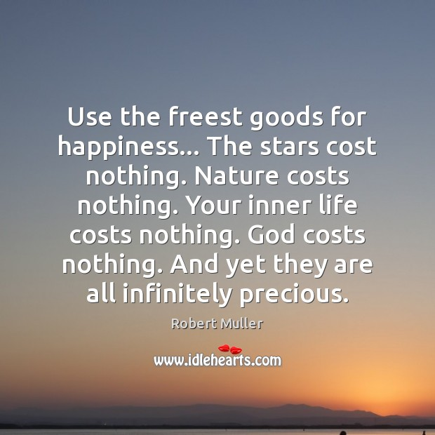 Use the freest goods for happiness… The stars cost nothing. Nature costs Robert Muller Picture Quote