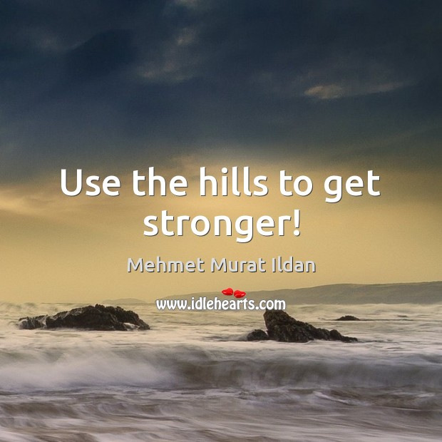 Image, Use the hills to get stronger!