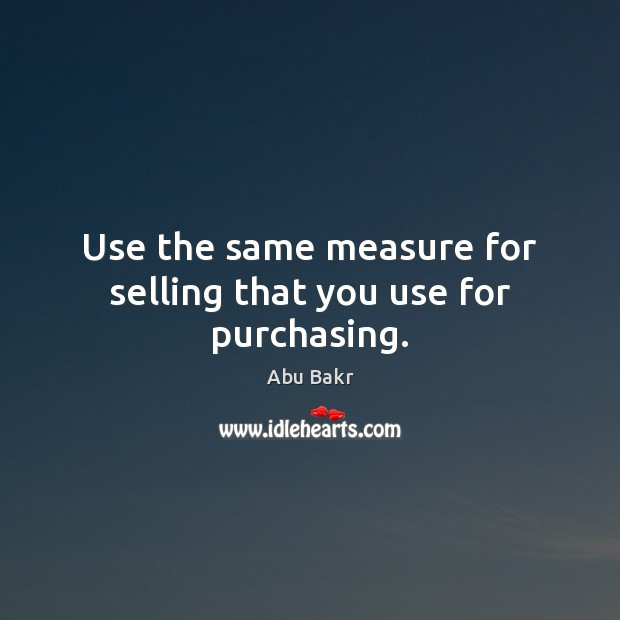 Image, Use the same measure for selling that you use for purchasing.