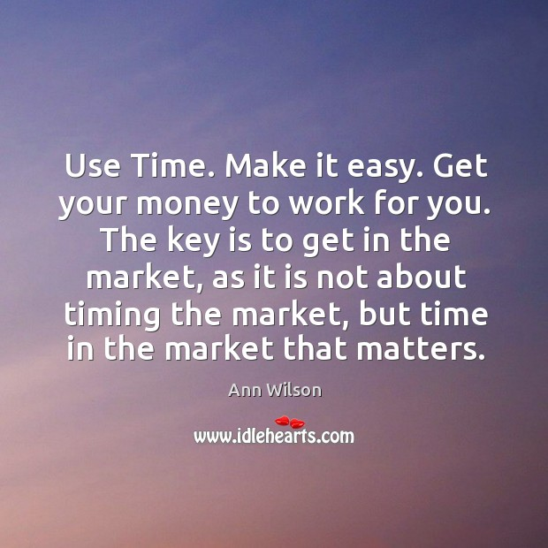 Use Time. Make it easy. Get your money to work for you. Image