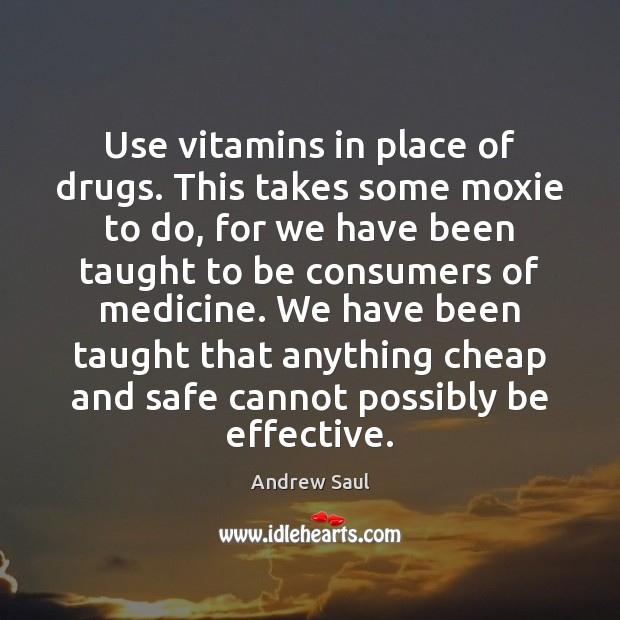 Image, Use vitamins in place of drugs. This takes some moxie to do,