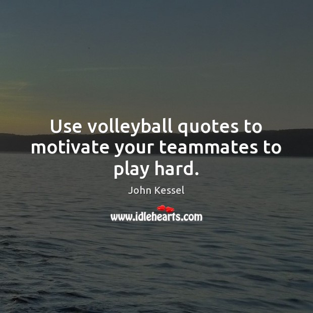 Image, Use volleyball quotes to motivate your teammates to play hard.