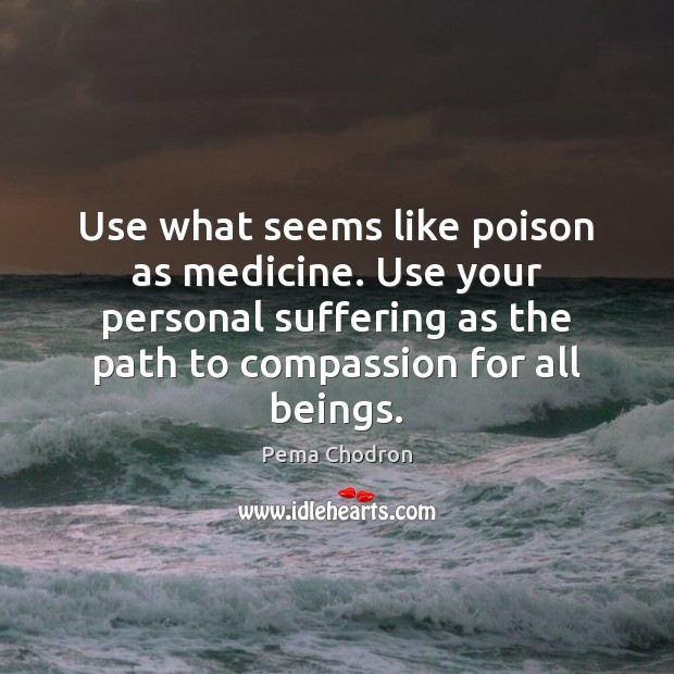 Image, Use what seems like poison as medicine. Use your personal suffering as