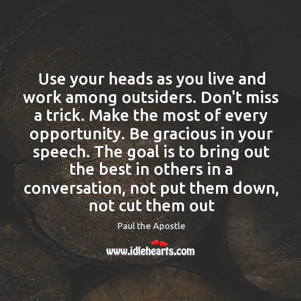 Use your heads as you live and work among outsiders. Don't miss Paul the Apostle Picture Quote