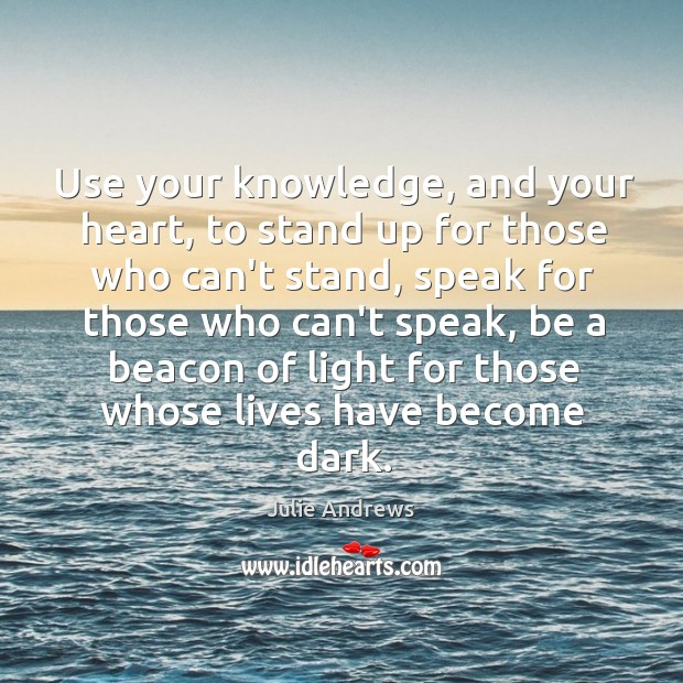 Image, Use your knowledge, and your heart, to stand up for those who
