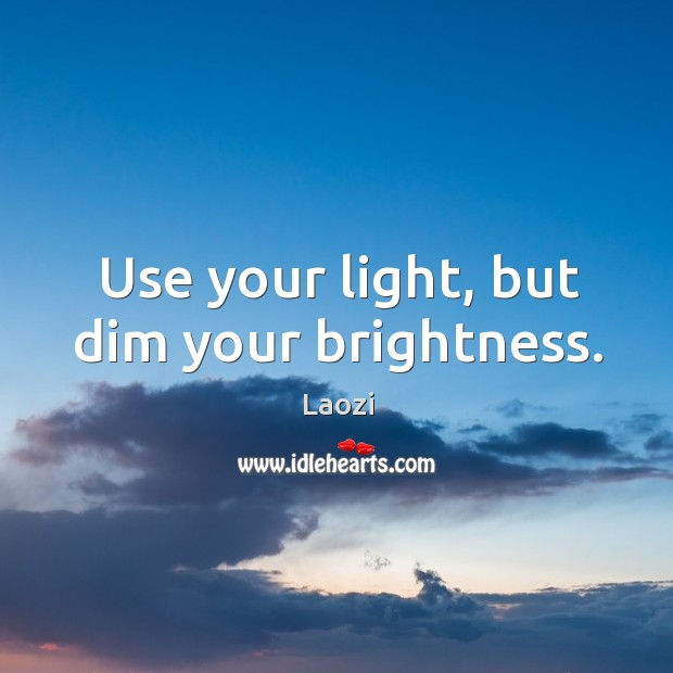 Image about Use your light, but dim your brightness.