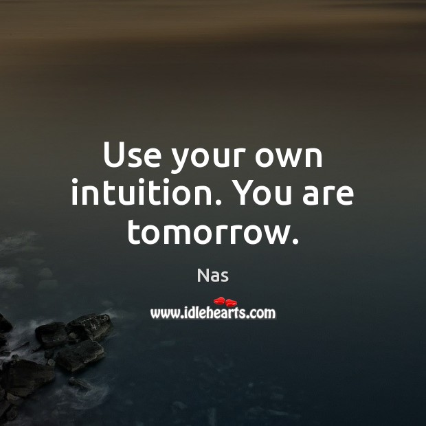 Use your own intuition. You are tomorrow. Nas Picture Quote