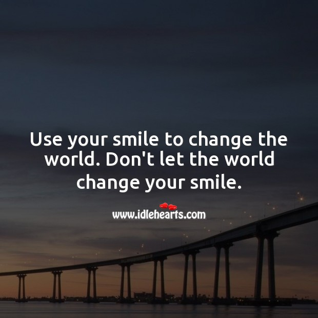Use your smile to change the world. Smile Quotes Image