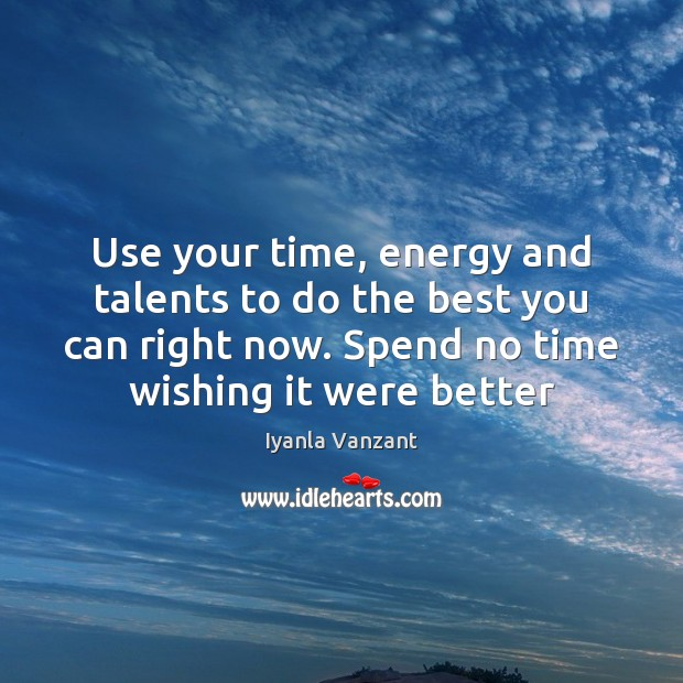 Use your time, energy and talents to do the best you can Iyanla Vanzant Picture Quote