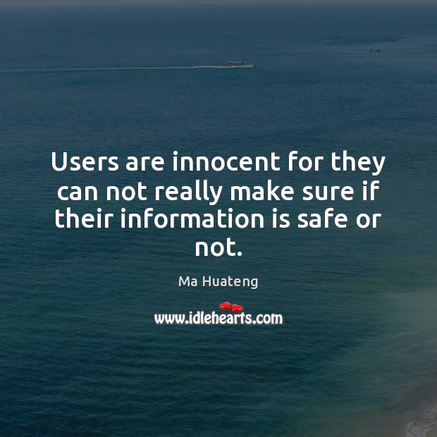 Users are innocent for they can not really make sure if their information is safe or not. Image