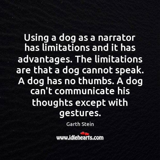 Using a dog as a narrator has limitations and it has advantages. Communication Quotes Image