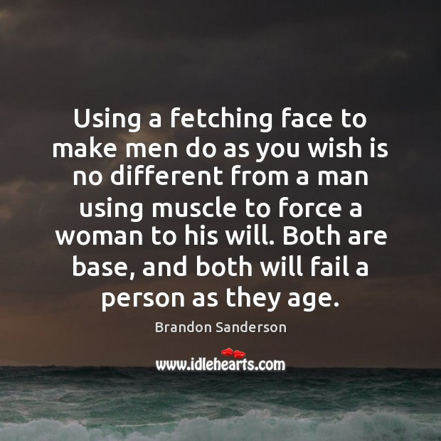 Using a fetching face to make men do as you wish is Brandon Sanderson Picture Quote