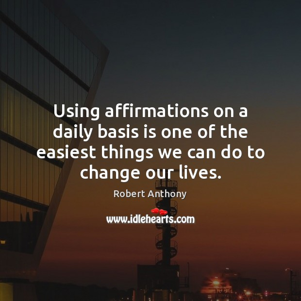Using affirmations on a daily basis is one of the easiest things Robert Anthony Picture Quote