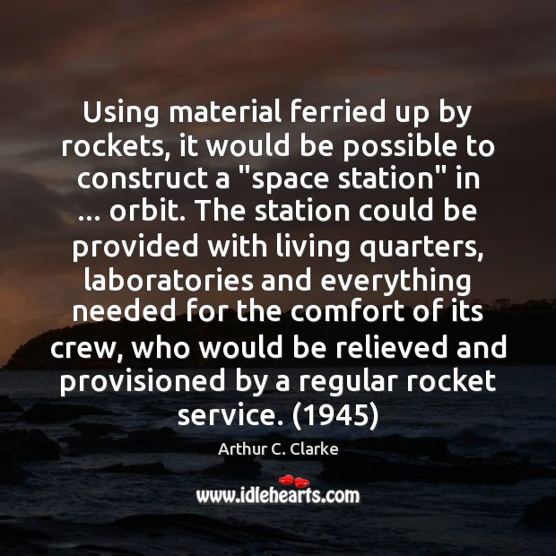 Using material ferried up by rockets, it would be possible to construct Arthur C. Clarke Picture Quote