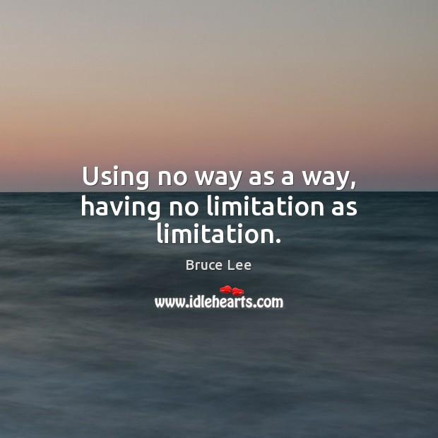 Image, Using no way as a way, having no limitation as limitation.