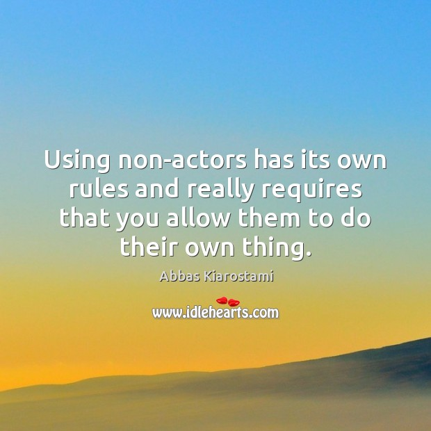 Image, Using non-actors has its own rules and really requires that you allow