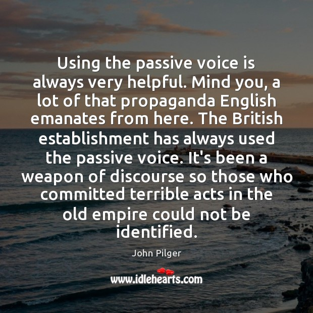 Using the passive voice is always very helpful. Mind you, a lot Image