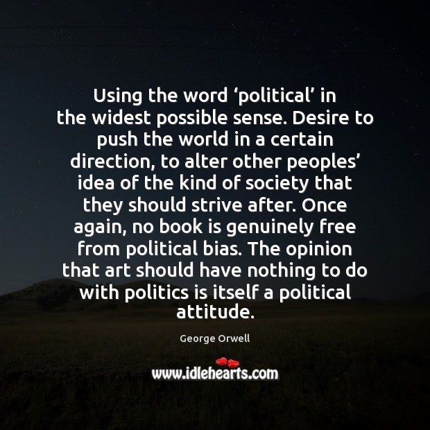 Using the word 'political' in the widest possible sense. Desire to push Image