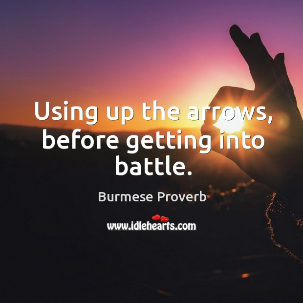 Using up the arrows, before getting into battle. Burmese Proverbs Image
