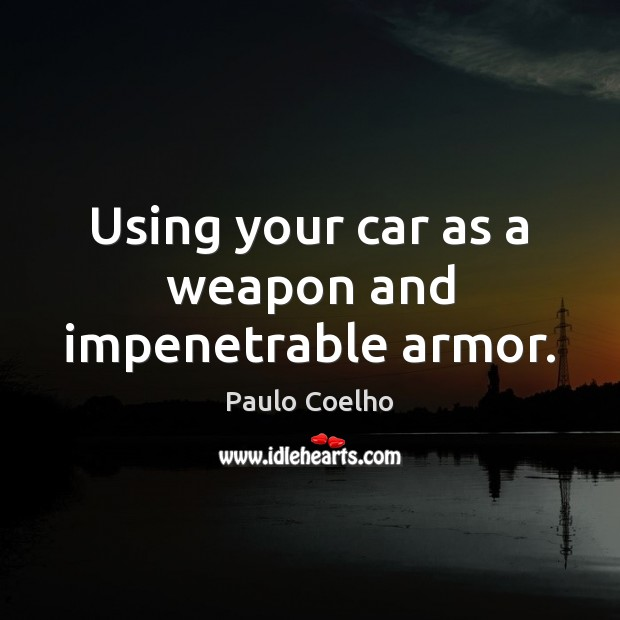 Image, Using your car as a weapon and impenetrable armor.