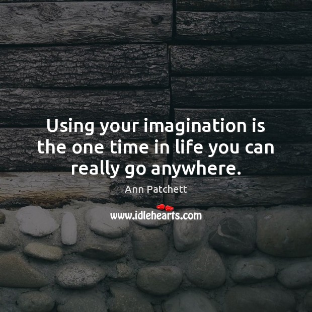Using your imagination is the one time in life you can really go anywhere. Imagination Quotes Image