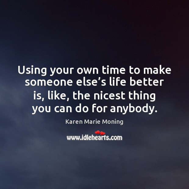 Image, Using your own time to make someone else's life better is,