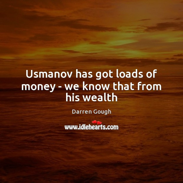 Usmanov has got loads of money – we know that from his wealth Image