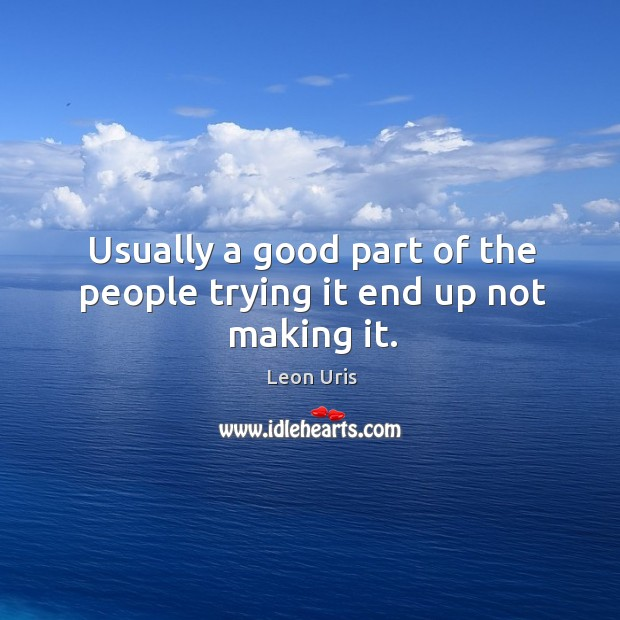 Usually a good part of the people trying it end up not making it. Image