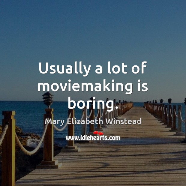 Usually a lot of moviemaking is boring. Image