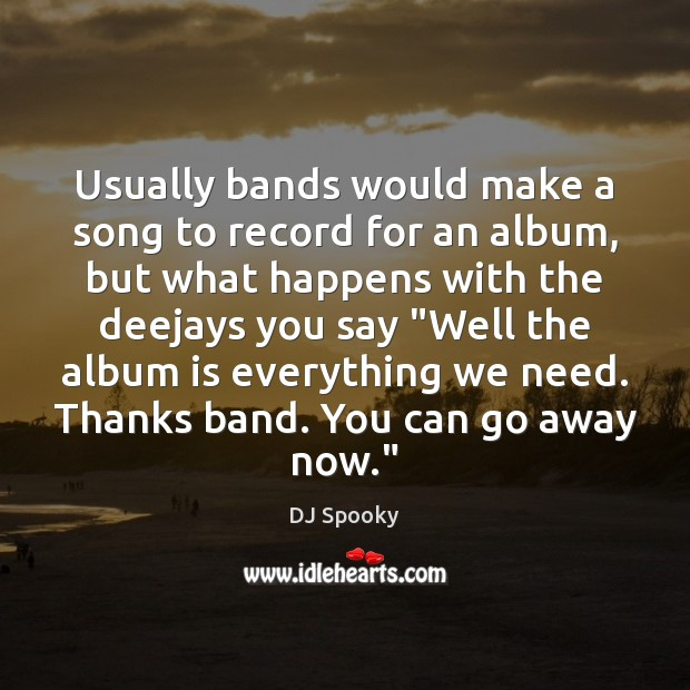 Usually bands would make a song to record for an album, but DJ Spooky Picture Quote