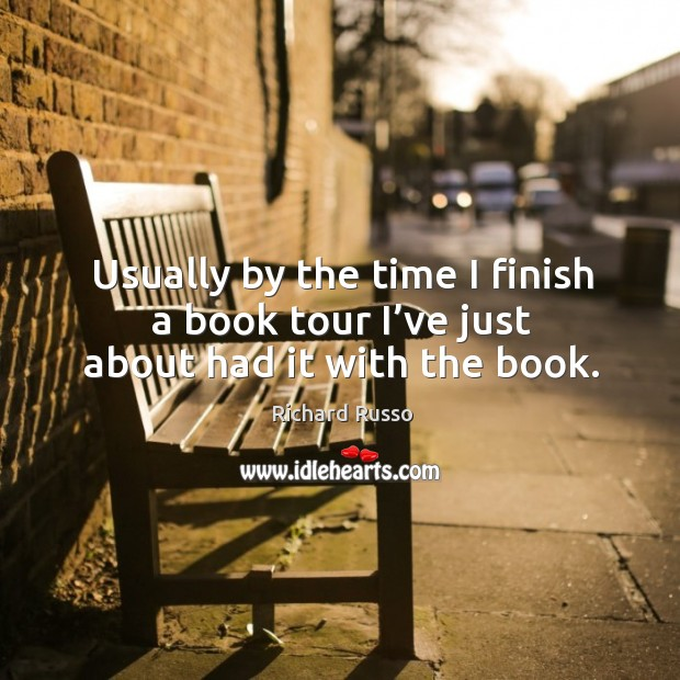 Usually by the time I finish a book tour I've just about had it with the book. Image