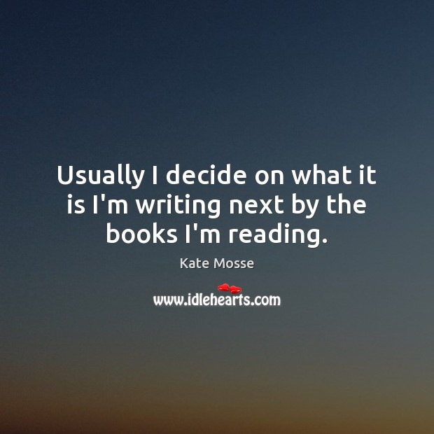 Usually I decide on what it is I'm writing next by the books I'm reading. Image